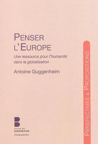Penser l'Europe : une ressource pour l'humanité dans la globalisation