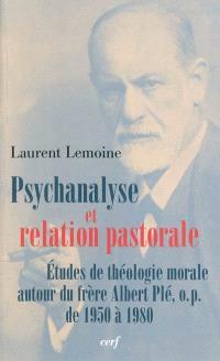 Psychanalyse et relation pastorale : études de théologie morale autour du frère Albert Plé, de 1950 à 1980