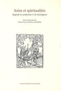 Soins et spiritualités : regards de praticiens et de théologiens
