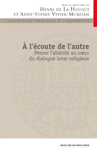 A l'écoute de l'autre : penser l'altérité au coeur du dialogue inter-religieux