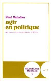 Agir en politique : décision morale et pluralisme politique