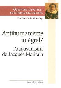 Antihumanisme intégral ? : l'augustinisme de Jacques Maritain