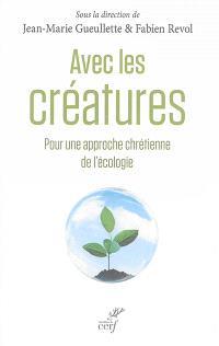 Avec les créatures : pour une approche chrétienne de l'écologie