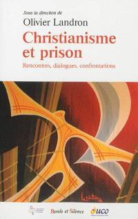 Christianisme et prison : rencontres, dialogues, confrontations : actes du colloque, Angers, 30-31 mars 2012