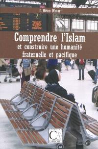 Comprendre l'islam et construire une humanité fraternelle et pacifique