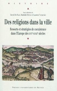 Des religions dans la ville : ressorts et stratégies de coexistence dans l'Europe des XVIe-XVIIIe siècles