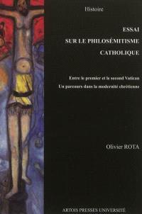Essai sur le philosémitisme catholique : entre le premier et le second Vatican : un parcours dans la modernité chrétienne