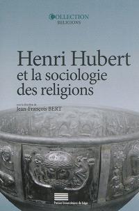 Henri Hubert et la sociologie des religions : sacré, temps, héros, magie