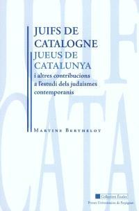 Juifs de Catalogne : et autres contributions à l'étude des judaïsmes contemporains = Jueus de Catalunya : i altres contribucions a l'estudi dels judaismes contemporanis