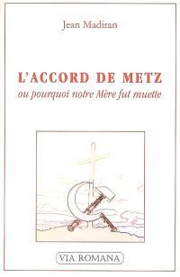 L'accord de Metz ou Pourquoi notre Mère fut muette
