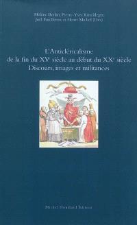 L'anticléricalisme de la fin du XVe siècle au début du XXe siècle : discours, images et militances