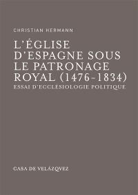 L'Eglise d'Espagne sous le patronage royal : 1476-1834, essai d'ecclésiologie politique