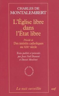 L'Eglise libre dans l'Etat libre; Précédé de Des intérêts catholiques au XIXe siècle