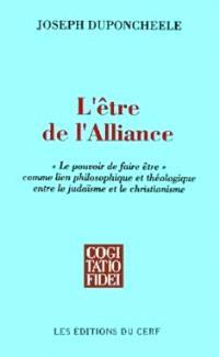 L'Etre de l'Alliance : le pouvoir de faire être, comme lien philosophique et théologique entre le judaïsme et le christianisme