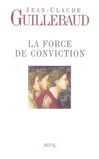 La force de conviction : à quoi pouvons-nous croire ?