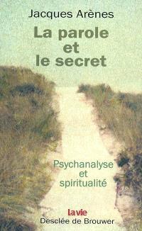 La parole et le secret : psychologie et spiritualité