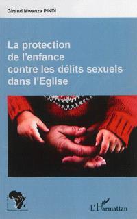 La protection de l'enfance contre les délits sexuels dans l'Eglise