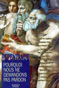 La repentance : pourquoi nous ne demandons pas pardon : actes de la VIIIe Université d'été, Chemiré-le-Gaudin, Renaissance catholique, juillet 1999