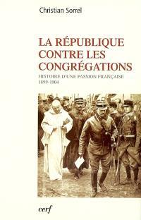La République contre les congrégations : histoire d'une passion française (1899-1904)