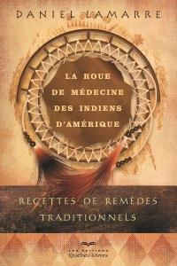 La roue de médecine des Indiens d'Amérique  : recettes de remèdes traditionnels