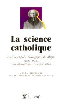 La Science catholique : l'Encyclopédie théologique de Migne (1844-1873) entre apologétique et vulgarisation