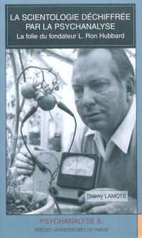La scientologie déchiffrée par la psychanalyse : la folie du fondateur L. Ron Hubbard