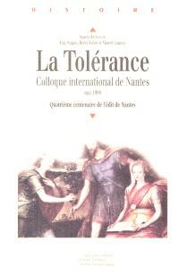 La tolérance : quatrième centenaire de l'édit de Nantes : colloque international de Nantes (mai 1998)