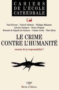 Le crime contre l'humanité : mesure de la responsabilité ? : actes du cycle des conférences Droit, liberté et foi, juin 1997