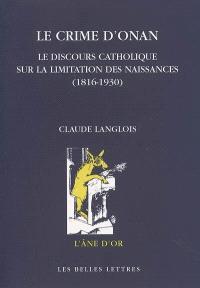 Le crime d'Onan : le discours catholique sur la limitation des naissances (1816-1930)