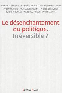 Le désenchantement du politique : irréversible ? : colloque du 28 novembre