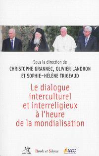 Le dialogue interculturel et interreligieux à l'heure de la mondialisation : actes du colloque de l'Université catholique de l'Ouest-Angers, 3 et 4 avril 2014