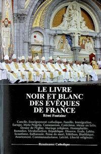 Le livre noir et blanc des évêques de France : concile, enseignement catholique, famille, immigration, Europe, motu proprio, communion...
