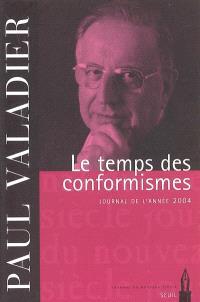 Le temps des conformismes : journal de l'année 2004