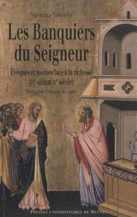 Les banquiers du Seigneur : évêques et moines face à la richesse , IVe-début IXe siècle
