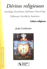 Les dérives religieuses : astrologie, occultisme, spiritisme, nouvel âge, Halloween, sorcellerie, satanisme
