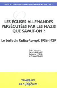 Les Eglises allemandes persécutées par les nazis : que savait-on ? : le bulletin Kulturkampf, 1936-1939