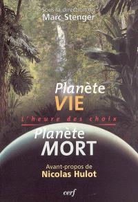 Planète vie, planète mort : l'heure des choix