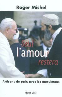 Seul l'amour restera : artisans de paix avec les musulmans
