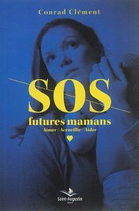 SOS futures mamans : aimer, accueillir, aider
