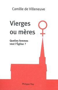 Vierges ou mères : quelles femmes veut l'Eglise ?