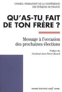 Qu'as-tu fait de ton frère ? : message du Conseil permanent de la Conférence des évêques de France à l'occasion des prochaines élections
