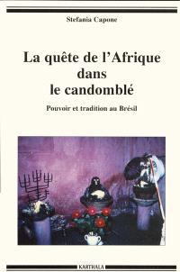 La quête de l'Afrique dans le Candomblé : pouvoir et tradition au Brésil
