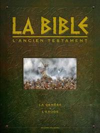 La Bible, l'Ancien Testament : la Genèse, l'Exode