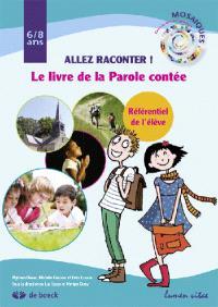Allez raconter ! : le livre de la parole contée : référentiel de l'élève, 6-8 ans