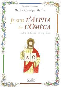 Je suis l'alpha & l'oméga : abécédaire religieux