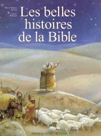 La Bible : les belles histoires de l'Ancien et du Nouveau Testament