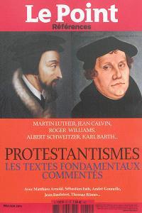 Point (Le) : références. n° 51, Protestantismes : les textes fondamentaux commentés