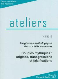 Ateliers. n° 45, Imaginaires mythologiques des sociétés anciennes : couples mythiques : origines, transgressions et falsifications