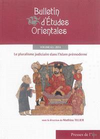 Bulletin d'études orientales. n° 63, Le pluralisme judiciaire dans l'Islam prémoderne
