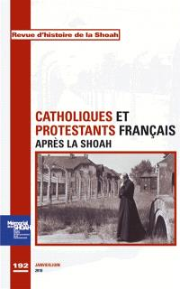 Revue d'histoire de la Shoah. n° 192, Catholiques et protestants français après la Shoah